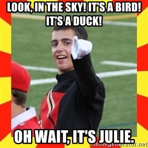 lovett - look, in the sky! It's a Bird! It's a Duck! Oh wait, it's julie.