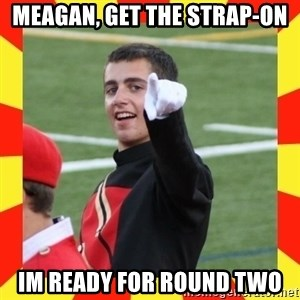 lovett - Meagan, get the strap-on Im ready for round two