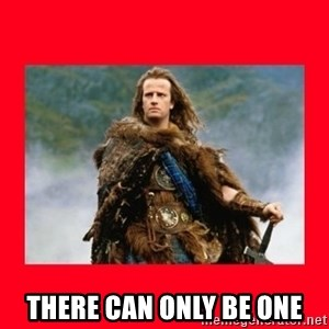 Highlander - There can only be one