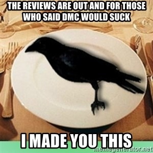 Eat Crow - The reviews are out and for those who said dmc would suck i made you this