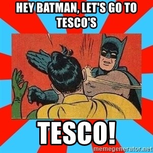 Batman Bitchslap - Hey batman, let's go to tesco's tesco!