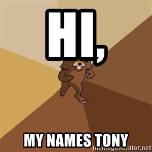 Pedo Bear From Beyond - hi, my names tony