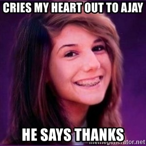 Bad Luck Brianne1 - cries my heart out to ajay he says thanks