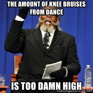 Rent is too dam high - The amount of knee bruises from dance Is too damn high