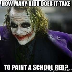 joker - How many kids does it take to paint a school red?