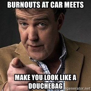 Jeremy Clarkson - Burnouts at car meEts Make you look like a douchebag