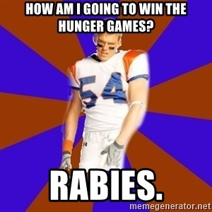 Thad Castle - how am i going to win the hunger games? rabies.