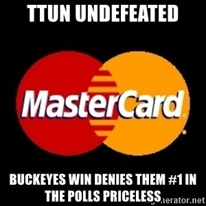 mastercard - TTUN UNDEFEATED  buckeyes win denies them #1 in the polls priceless