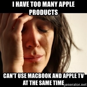 crying girl sad - I have too many apple products can't use macbook and apple tv at the same time