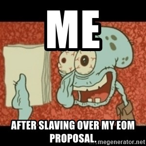 Squidward Tired - ME after slaving over my eom proposal.