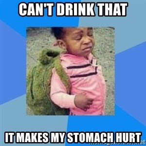 Disgusted Black Girl - can't drink that it makes my stomach hurt