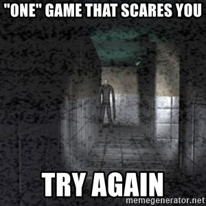 "Slender game - ""one"" game that scares you try again"