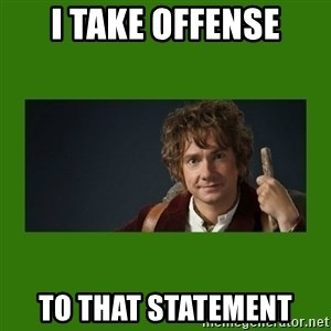 The Hobbit - I take offeNse To that statement