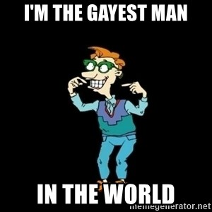 Drew Pickles: The Gayest Man In The World - I'M THE GAYEST MAN IN THE WORLD
