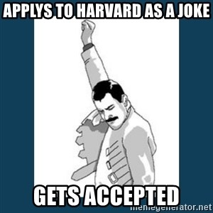 Freddy Mercury - Applys to harvard as a joke gets accepted