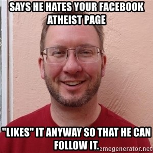 "Asshole Christian missionary - says he hates your facebook atheist page ""likes"" it anyway so that he can follow it."