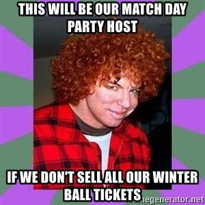 Carrot Top - This will be our match day Party Host If we don't sell all our winter ball tickets