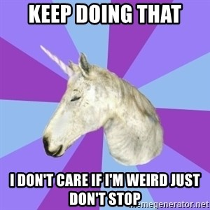 ASMR Unicorn - keep doing that i don't care if I'm weird just don't stop