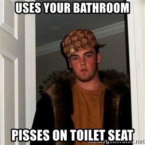 Scumbag Steve - uses your bathroom pisses on toilet seat