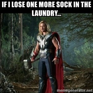 Thor Avengers - if i lose one more sock in the laundry...