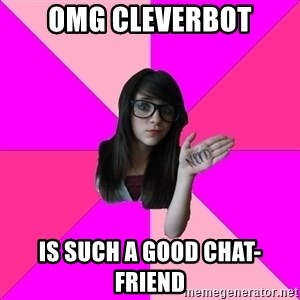 Idiot Nerd Girl - omg cleverbot is such a good chat-friend