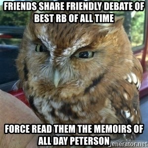 Overly Angry Owl - Friends Share friendly debate Of best RB Of all time Force read them the memoirs of AlL day Peterson
