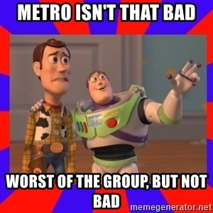 Everywhere - metro isn't that bad worst of the group, but not bad