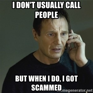 I don't know who you are... - I don't usually call people but when i do, i got scammed