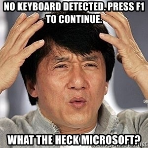 Jackie Chan - No keyboard detected. Press f1 to continue. What the heck Microsoft?