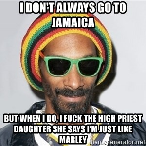 Snoop lion2 - I don't always go to Jamaica  But when I do, I fuck the high priest daughter she says I'm just like marley