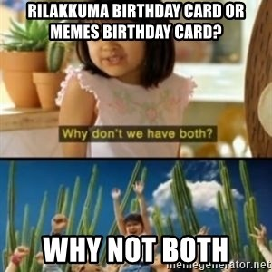 Why not both? - rilakkuma birthday card or memes birthday card? why not both