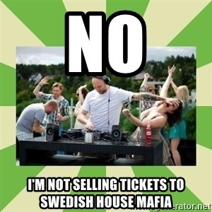 Angry DJ - NO I'M NOT SELLING TICKETS TO SWEDISH HOUSE MAFIA