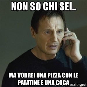 I don't know who you are... - Non so chi sei.. ma vorrei una pizza con le patatine e una coca
