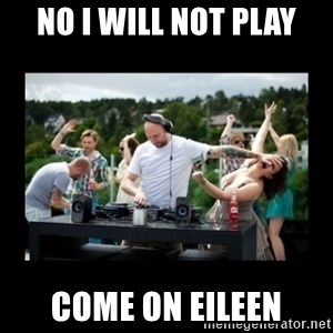 DJ pushes girl in the face - NO I WILL NOT PLAY COME ON EILEEN