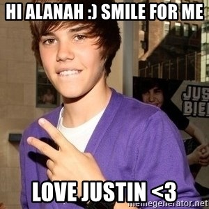Justin Beiber - hI aLANAH :) SMILE FOR ME LOVE JUSTIN <3