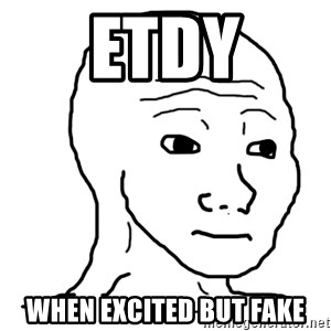dat feel - etdy when excited but fake