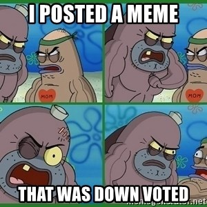 How tough are you - i posted a meme that was down voted