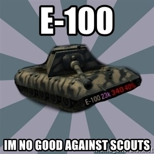 TERRIBLE E-100 DRIVER - E-100 Im no good against scouts