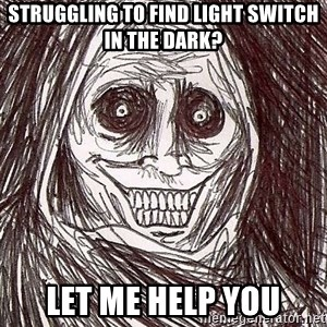 Horrifying House Guest - Struggling to find light switch in the dark? let me help you