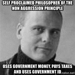 Stefan Molyneux  - self proclaimed philosopher of the non aggression principle uses government money, pays taxes and uses government id