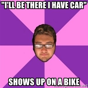 "Forever AYOLO Erik - ""i'll be there i have car"" shows up on a bike"