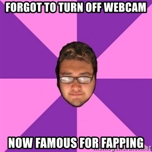 Forever AYOLO Erik - forgot to turn off webcam now famous for fapping