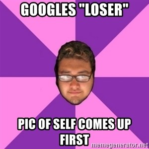 """Forever AYOLO Erik - googles """"loser"""" pic of self comes up first"""
