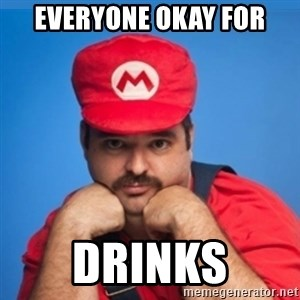 SUPERSEXYMARIO - EVERYONE OKAY FOR DRINKS