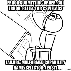 Desk Flip Rage Guy - Error submitting order: CUI error: reflector cswflags failure: Malformed capability name/selector: (post)