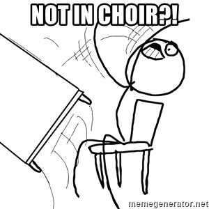 Desk Flip Rage Guy - not in choir?!