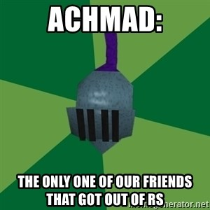 Runescape Advice - achmad: the only one of our friends that got out of rs