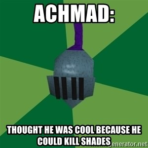 Runescape Advice - achmad: thought he was cool because he could kill shades