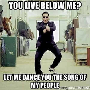 Gangnam Style Dance - You live below me? let me dance you the song of my people