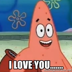 Happily Oblivious Patrick -  I LOVE YOU.......
